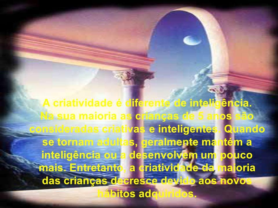 A criatividade é diferente de inteligência.