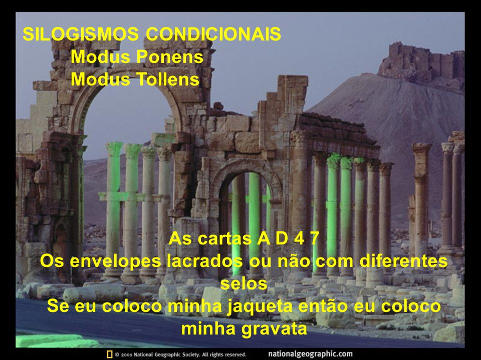 SILOGISMOS CONDICIONAIS Modus Ponens Modus Tollens