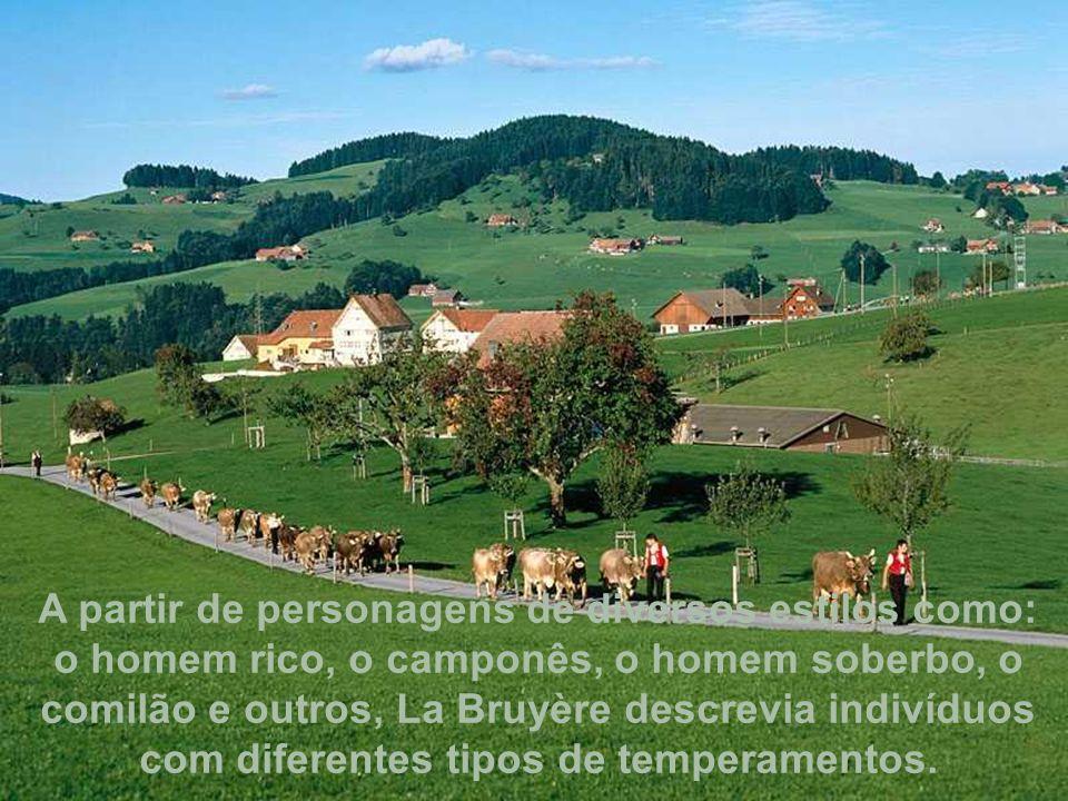 A partir de personagens de diversos estilos como: o homem rico, o camponês, o homem soberbo, o comilão e outros, La Bruyère descrevia indivíduos com diferentes tipos de temperamentos.
