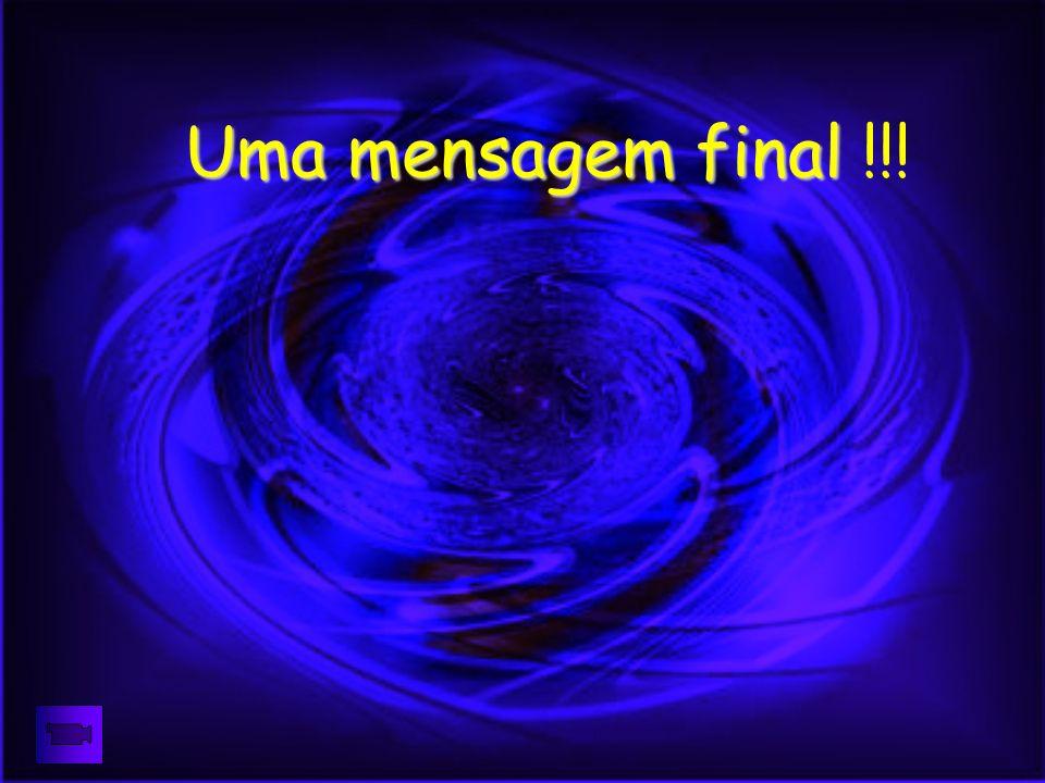 Uma mensagem final !!!