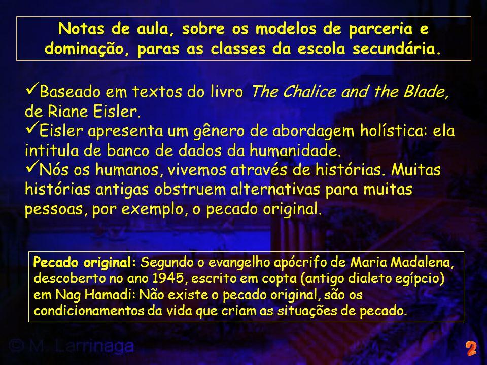 Baseado em textos do livro The Chalice and the Blade, de Riane Eisler.