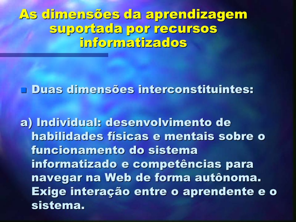 As dimensões da aprendizagem suportada por recursos informatizados