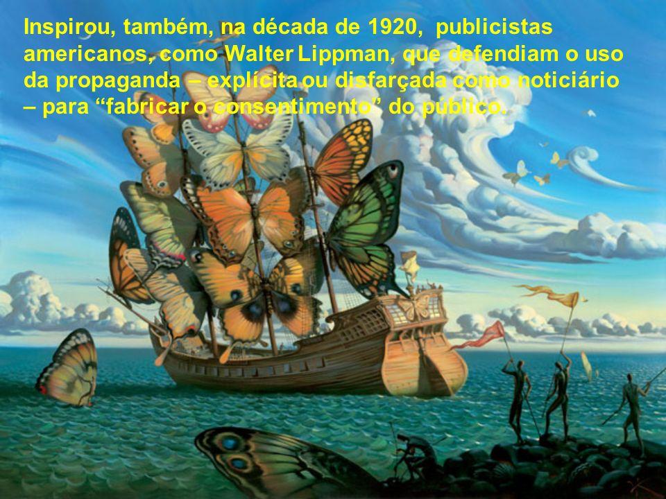 Inspirou, também, na década de 1920, publicistas americanos, como Walter Lippman, que defendiam o uso da propaganda – explícita ou disfarçada como noticiário – para fabricar o consentimento do público.