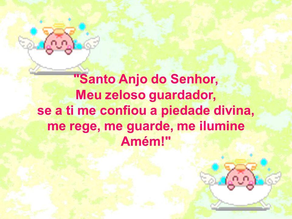 se a ti me confiou a piedade divina, me rege, me guarde, me ilumine