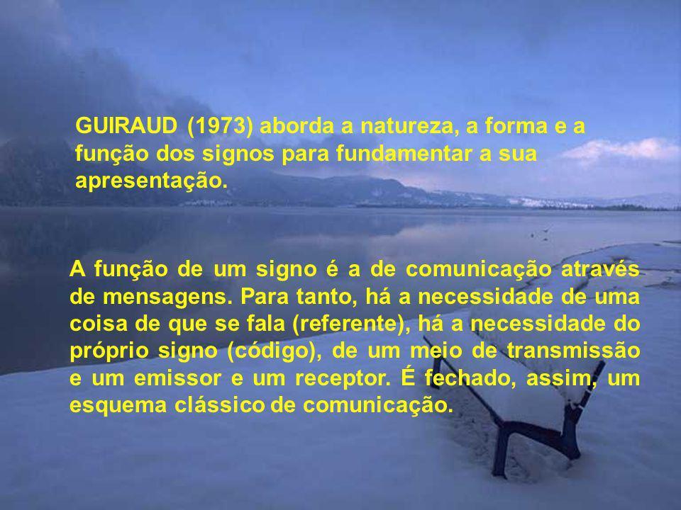 GUIRAUD (1973) aborda a natureza, a forma e a função dos signos para fundamentar a sua apresentação.