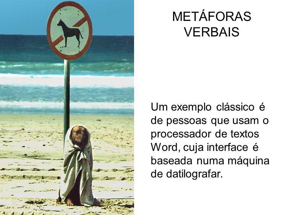 METÁFORAS VERBAIS Um exemplo clássico é de pessoas que usam o processador de textos Word, cuja interface é baseada numa máquina de datilografar.