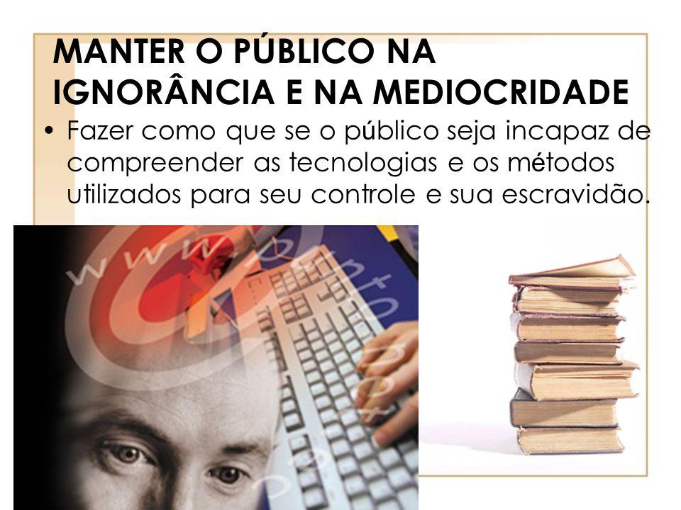 MANTER O PÚBLICO NA IGNORÂNCIA E NA MEDIOCRIDADE