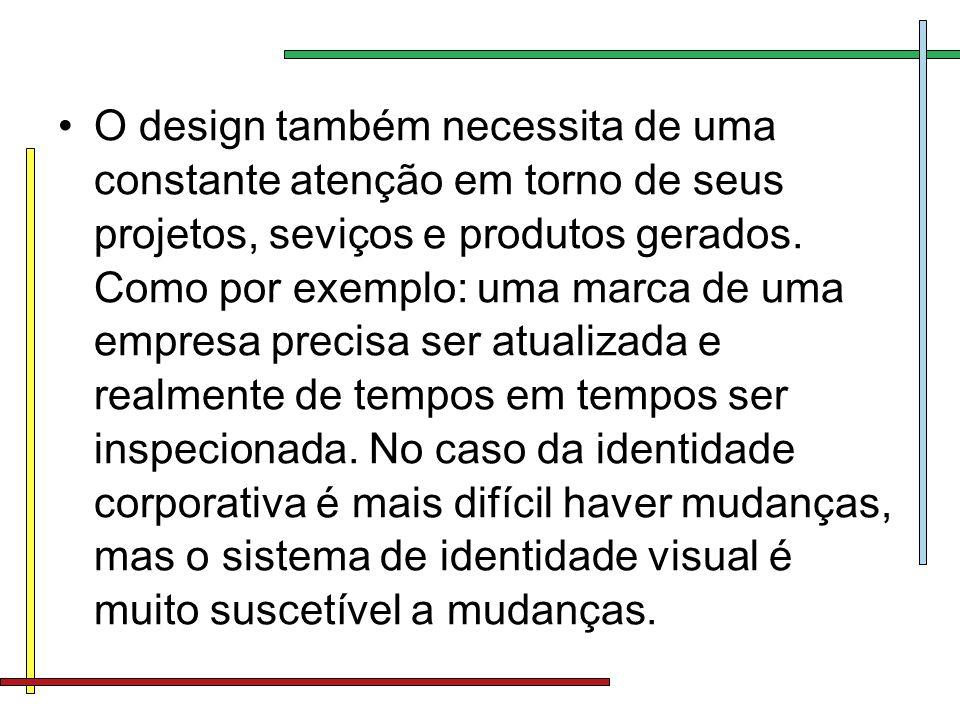 O design também necessita de uma constante atenção em torno de seus projetos, seviços e produtos gerados.