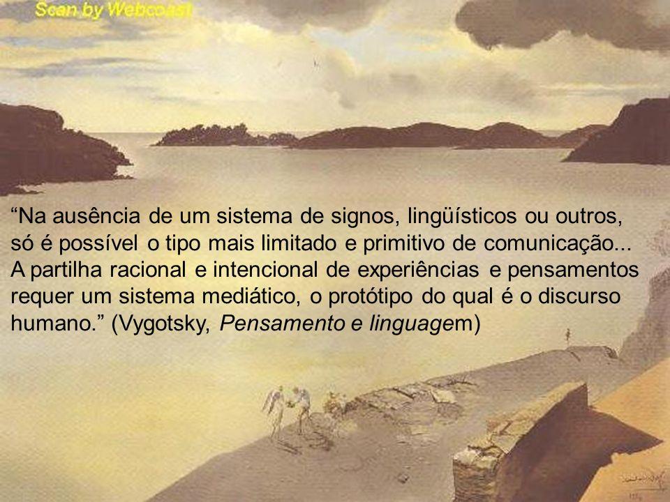 Na ausência de um sistema de signos, lingüísticos ou outros, só é possível o tipo mais limitado e primitivo de comunicação...