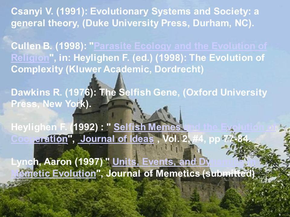 Csanyi V. (1991): Evolutionary Systems and Society: a general theory, (Duke University Press, Durham, NC).