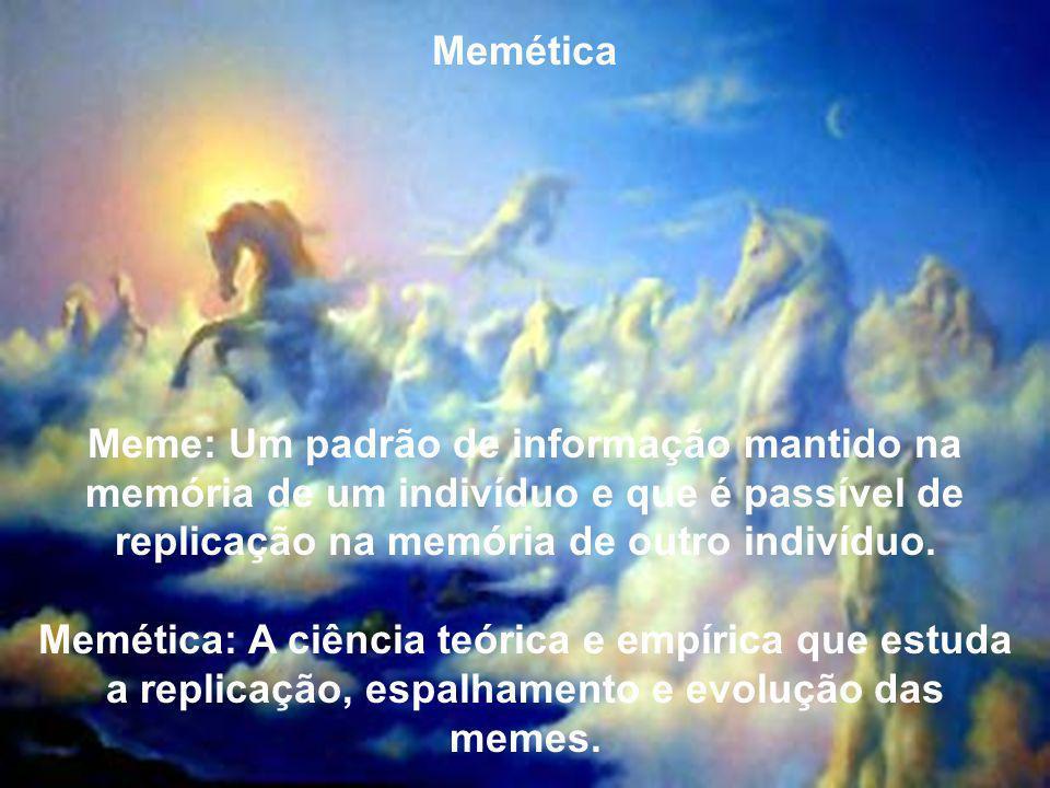 Memética Meme: Um padrão de informação mantido na memória de um indivíduo e que é passível de replicação na memória de outro indivíduo.