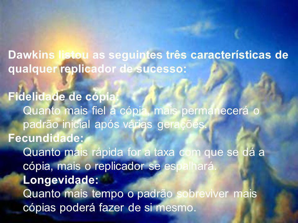 Dawkins listou as seguintes três características de qualquer replicador de sucesso:
