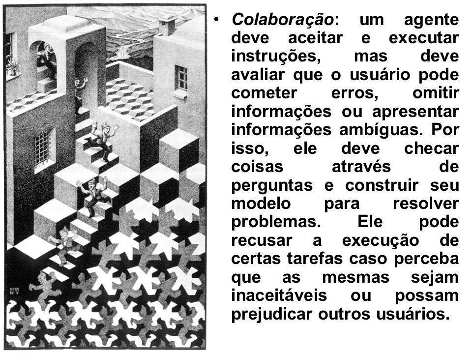 Colaboração: um agente deve aceitar e executar instruções, mas deve avaliar que o usuário pode cometer erros, omitir informações ou apresentar informações ambíguas.