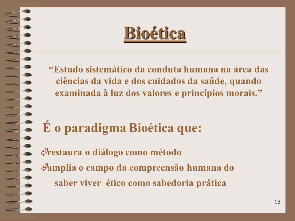 Bioética É o paradigma Bioética que: