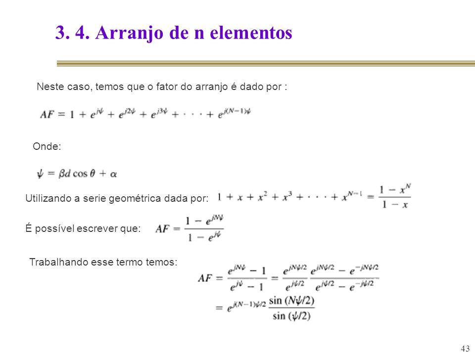 3. 4. Arranjo de n elementosNeste caso, temos que o fator do arranjo é dado por : Onde: Utilizando a serie geométrica dada por: