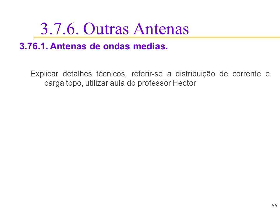 3.7.6. Outras Antenas 3.76.1. Antenas de ondas medias.