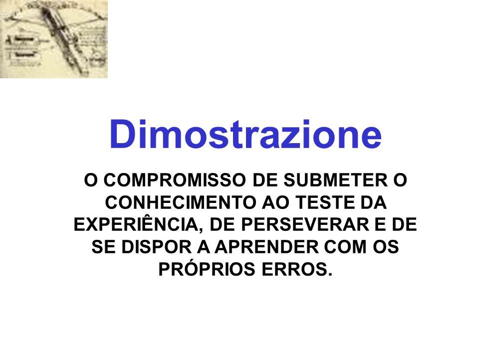 Dimostrazione O COMPROMISSO DE SUBMETER O CONHECIMENTO AO TESTE DA EXPERIÊNCIA, DE PERSEVERAR E DE SE DISPOR A APRENDER COM OS PRÓPRIOS ERROS.