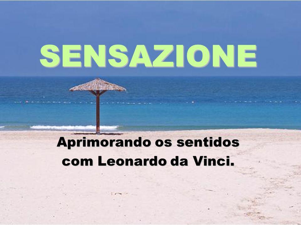 Aprimorando os sentidos com Leonardo da Vinci.