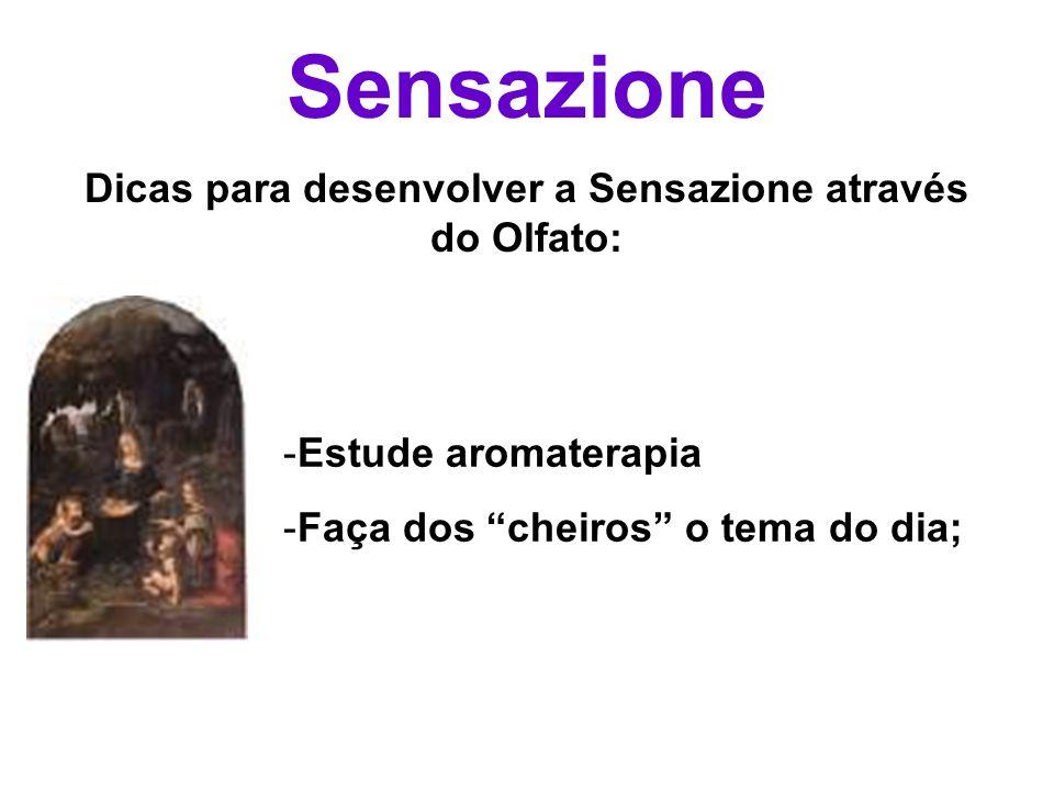 Dicas para desenvolver a Sensazione através do Olfato: