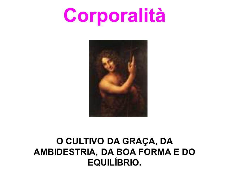 O CULTIVO DA GRAÇA, DA AMBIDESTRIA, DA BOA FORMA E DO EQUILÍBRIO.