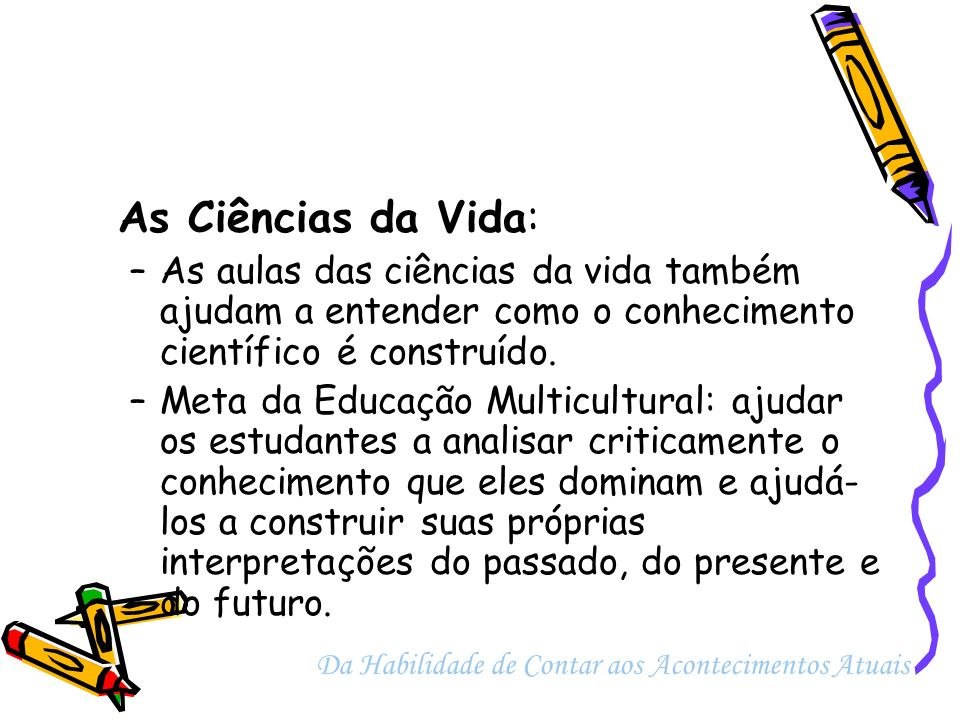 As Ciências da Vida: As aulas das ciências da vida também ajudam a entender como o conhecimento científico é construído.