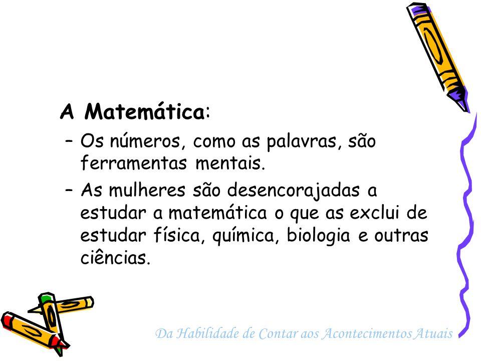 A Matemática: Os números, como as palavras, são ferramentas mentais.