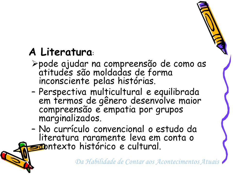 A Literatura: pode ajudar na compreensão de como as atitudes são moldadas de forma inconsciente pelas histórias.