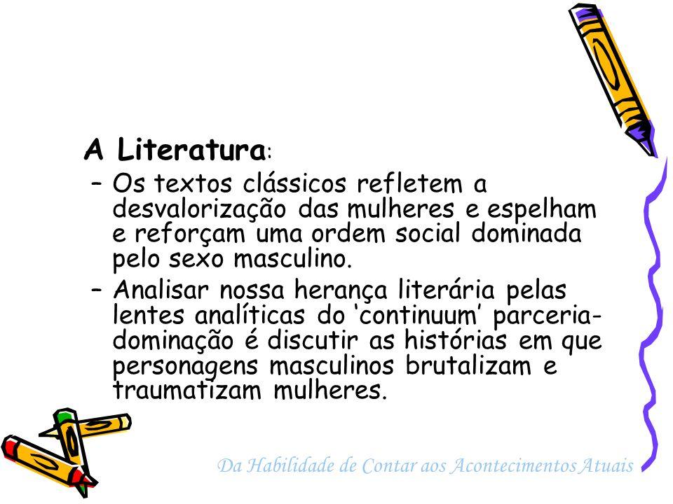 A Literatura: Os textos clássicos refletem a desvalorização das mulheres e espelham e reforçam uma ordem social dominada pelo sexo masculino.