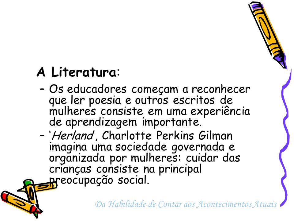 A Literatura: Os educadores começam a reconhecer que ler poesia e outros escritos de mulheres consiste em uma experiência de aprendizagem importante.