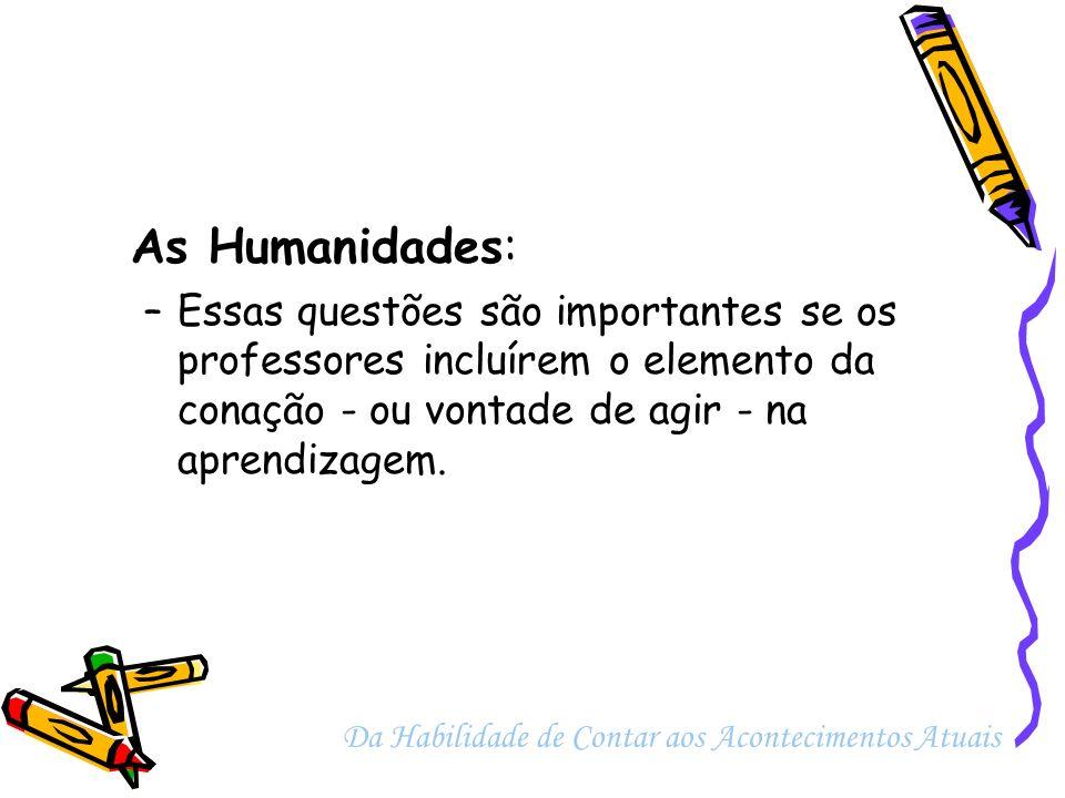 As Humanidades: Essas questões são importantes se os professores incluírem o elemento da conação - ou vontade de agir - na aprendizagem.