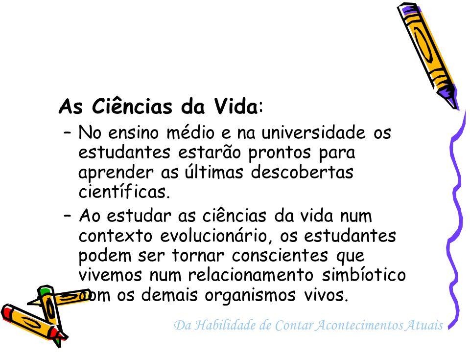 As Ciências da Vida: No ensino médio e na universidade os estudantes estarão prontos para aprender as últimas descobertas científicas.