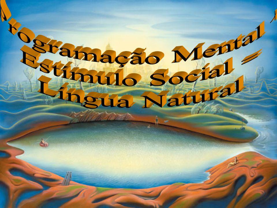 Programação Mental + Estímulo Social = Língua Natural