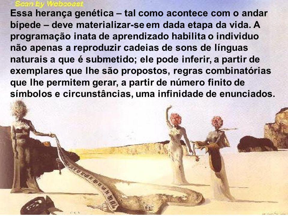 Essa herança genética – tal como acontece com o andar bípede – deve materializar-se em dada etapa da vida.