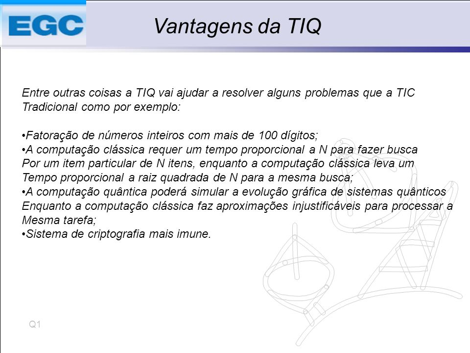 Vantagens da TIQ Entre outras coisas a TIQ vai ajudar a resolver alguns problemas que a TIC. Tradicional como por exemplo: