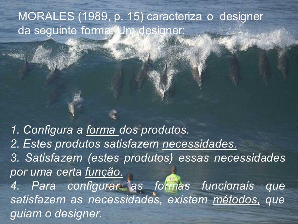 MORALES (1989, p. 15) caracteriza o designer da seguinte forma: Um designer: