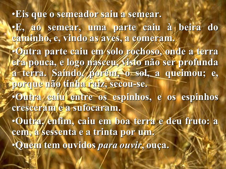 O Semeador Eis que o semeador saiu a semear.