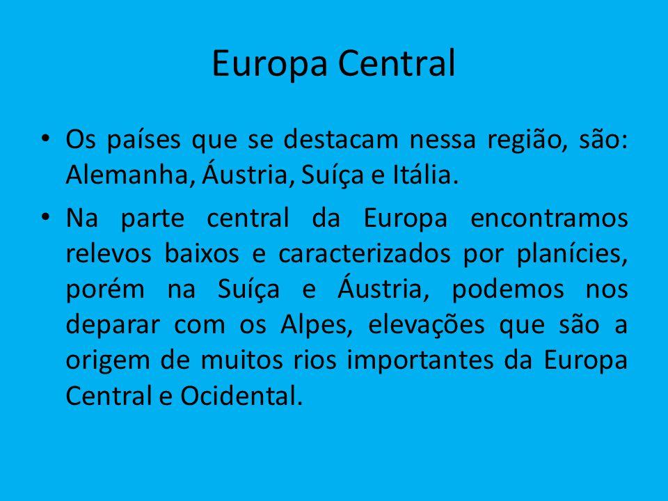 Europa Central Os países que se destacam nessa região, são: Alemanha, Áustria, Suíça e Itália.