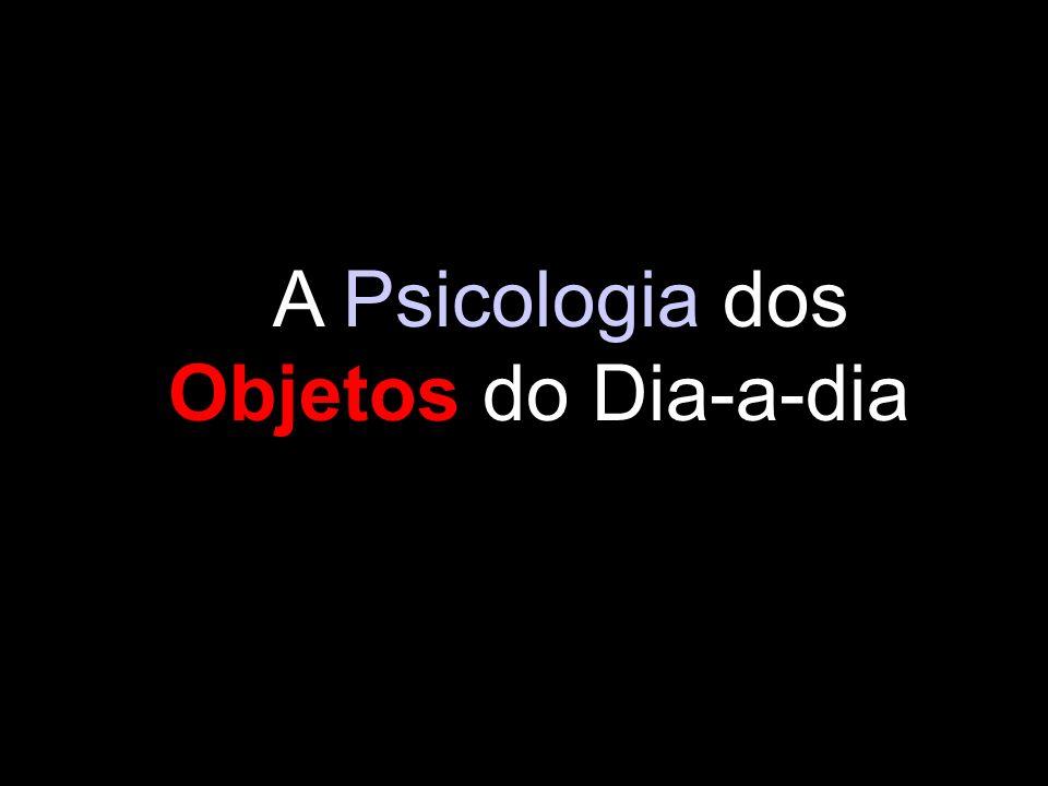 A Psicologia dos Objetos do Dia-a-dia