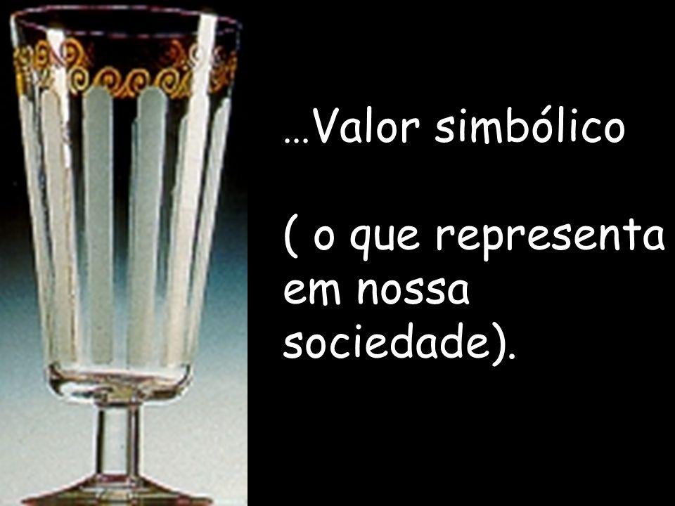 ...Valor simbólico ( o que representa em nossa sociedade).