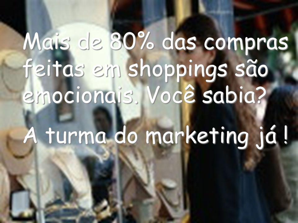 Mais de 80% das compras feitas em shoppings são emocionais. Você sabia