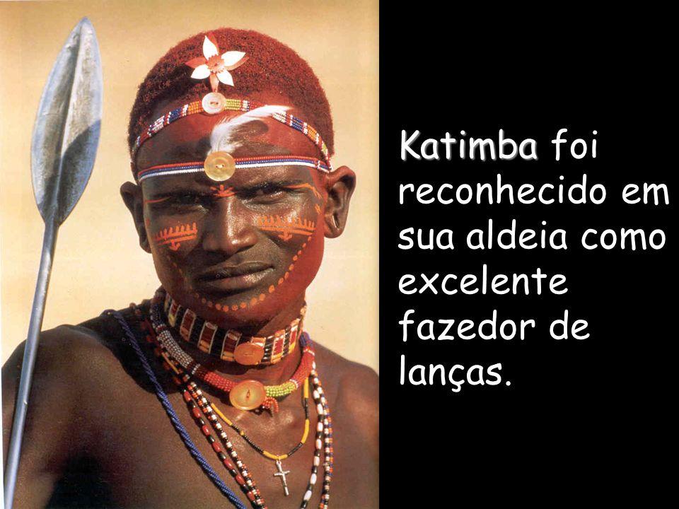 Katimba foi reconhecido em sua aldeia como excelente fazedor de lanças.