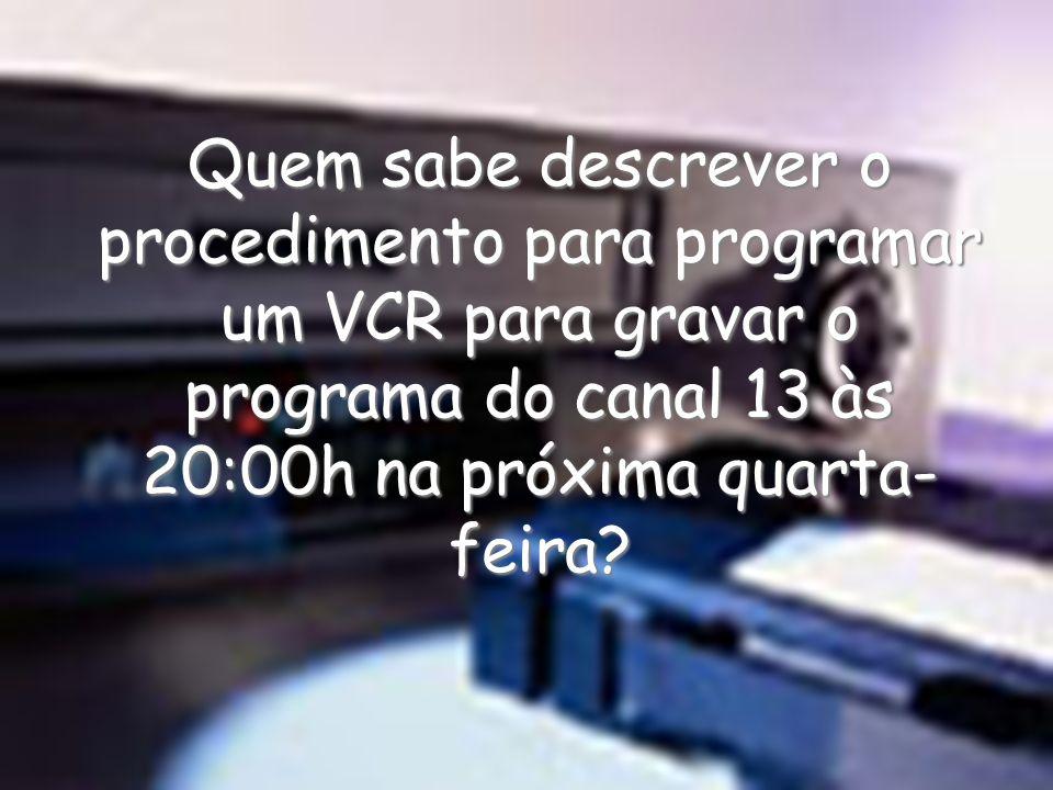 Quem sabe descrever o procedimento para programar um VCR para gravar o programa do canal 13 às 20:00h na próxima quarta-feira