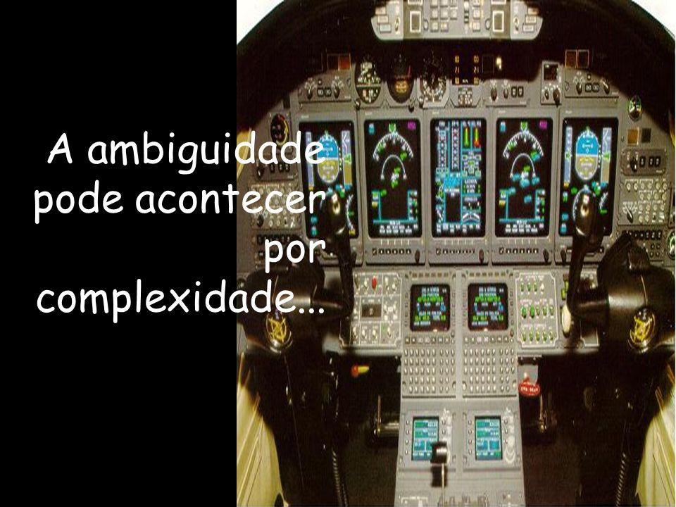 A ambiguidade pode acontecer por complexidade...