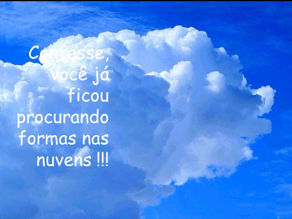 Confesse, você já ficou procurando formas nas nuvens !!!