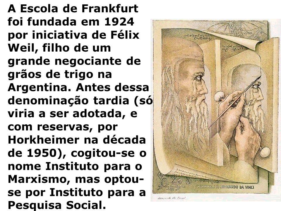 A Escola de Frankfurt foi fundada em 1924 por iniciativa de Félix Weil, filho de um grande negociante de grãos de trigo na Argentina.