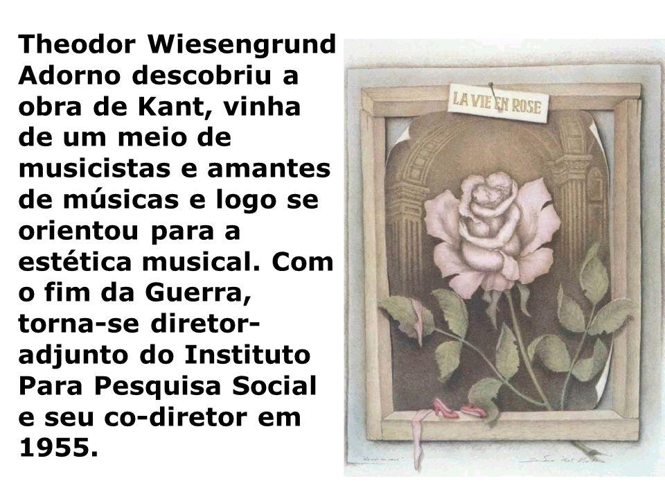 Theodor Wiesengrund Adorno descobriu a obra de Kant, vinha de um meio de musicistas e amantes de músicas e logo se orientou para a estética musical.