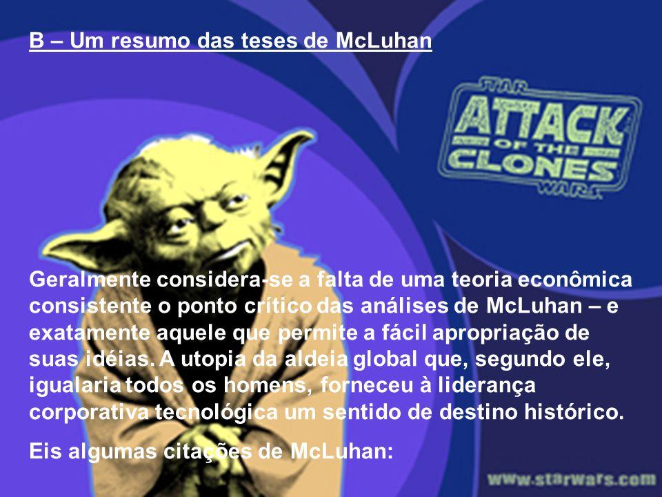 B – Um resumo das teses de McLuhan