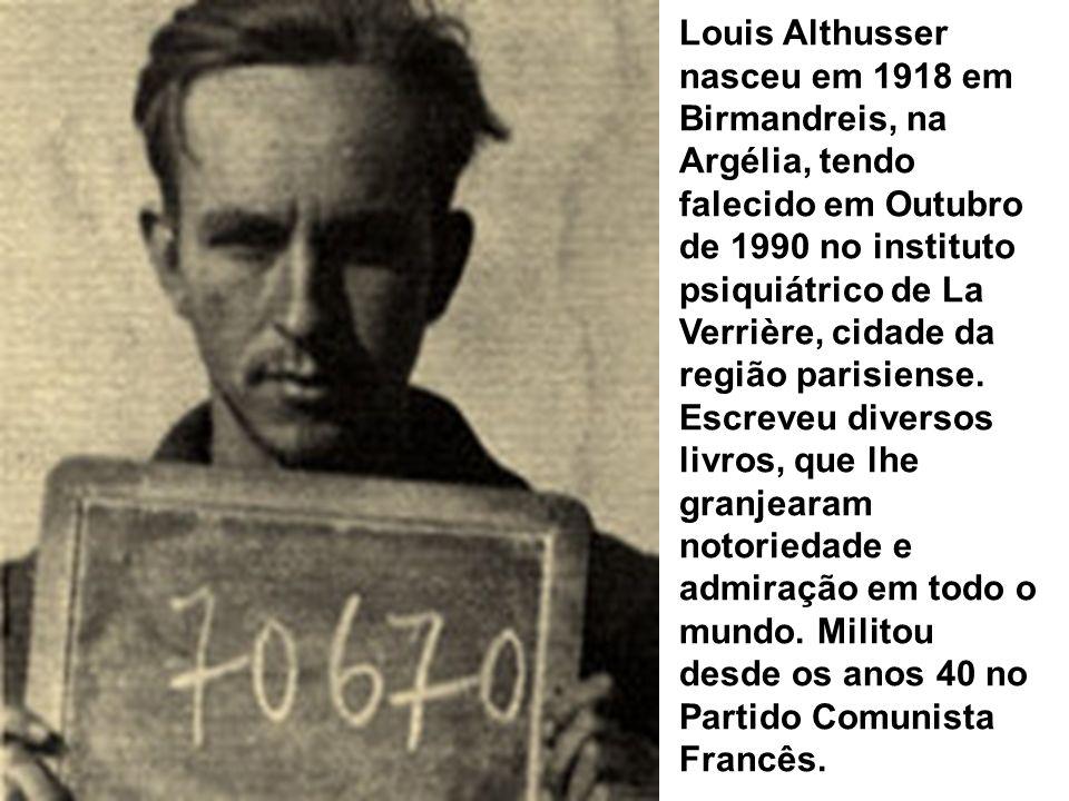 Louis Althusser nasceu em 1918 em Birmandreis, na Argélia, tendo falecido em Outubro de 1990 no instituto psiquiátrico de La Verrière, cidade da região parisiense.