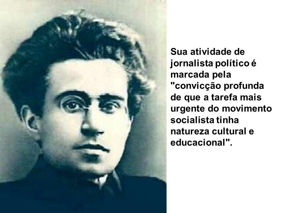 Sua atividade de jornalista político é marcada pela convicção profunda de que a tarefa mais urgente do movimento socialista tinha natureza cultural e educacional .