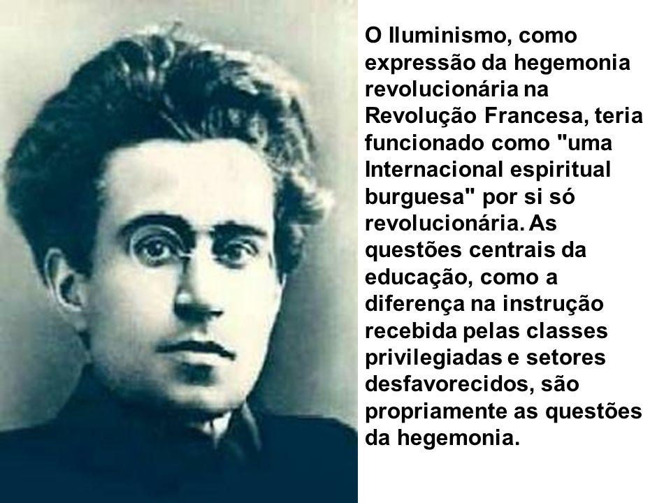 O Iluminismo, como expressão da hegemonia revolucionária na Revolução Francesa, teria funcionado como uma Internacional espiritual burguesa por si só revolucionária.